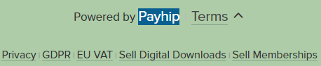 "A screenshot from my Payhip store showing the links that appear in the footer. The word ""Payhip"" has white text on a dark background, whereas the rest of the text is dark on a lighter background."