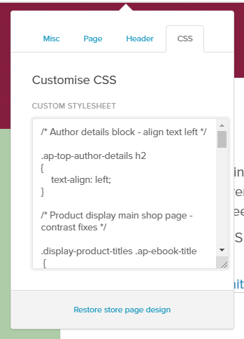 "Screen shot from Payhip showing the css editing menu for the store page. The top of the image shows that CSS has been clicked on the right hand side of the menu. Underneath this are the title ""Customise CSS"", a subtitle that says ""Customise Stylesheet"" and a text block containing CSS code""."